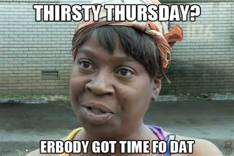Funny Thursday Memes - thirsty thursday memes image memes at relatably com