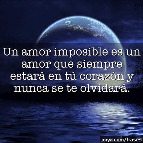 imagenes y fraces de un amor imposible frases de amor imposible para hombres