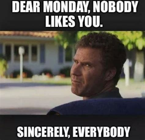 Funny Monday Morning Memes - dear monday funny will ferrell meme