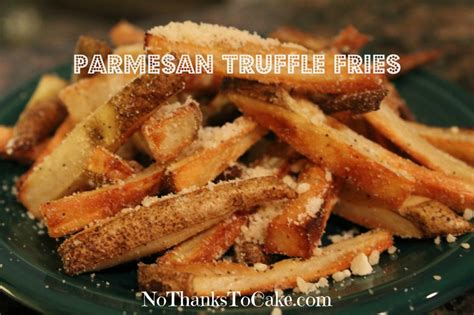 baked parmesan truffle fries no thanks to cake