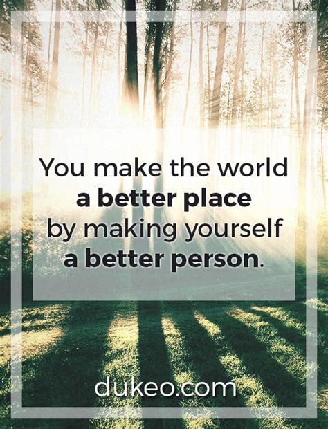 make the world a better place you make the world a better place by yourself a