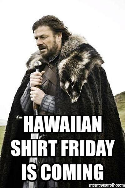 Hawaiian Memes - hawaiian shirt friday is coming