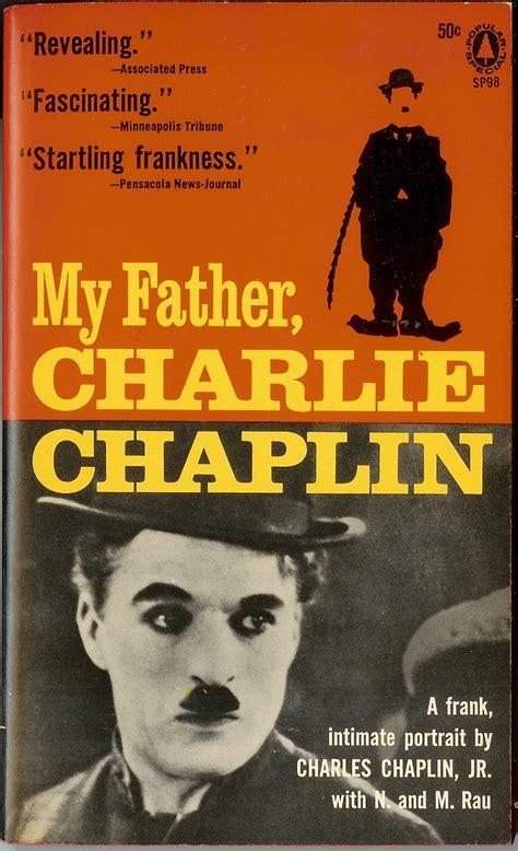 biography of charlie chaplin book my father charlie chaplin by charles chaplin jr used