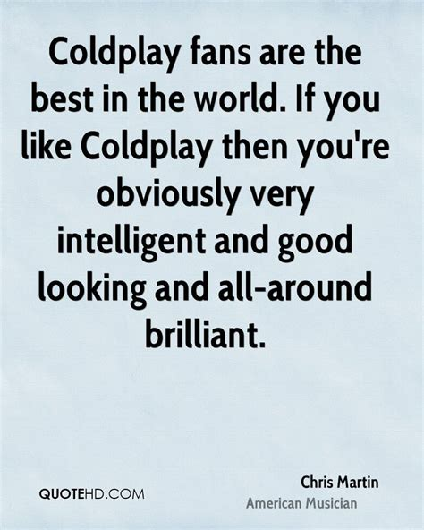 best fans in the world chris martin quotes quotehd
