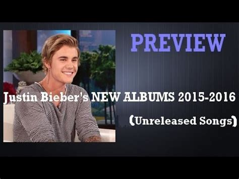Justins New A Preview by Justin Bieber 48 Unreleased Songs 2015 New Albums 2015