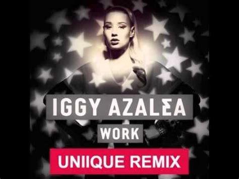 iggy work remix iggy azalea work uniiqu3 remix youtube