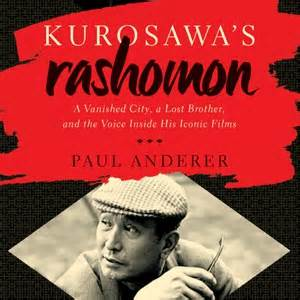kurosawa s rashomon a vanished city a lost and the voice inside his iconic books kurosawa s rashomon a vanished city a lost and