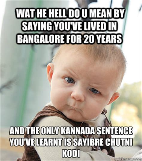 Kannada Memes - wat he hell do u mean by saying you ve lived in bangalore