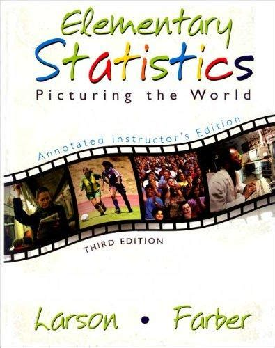 elementary statistics picturing the world 7th edition books elementary statistics picturing the world annotated