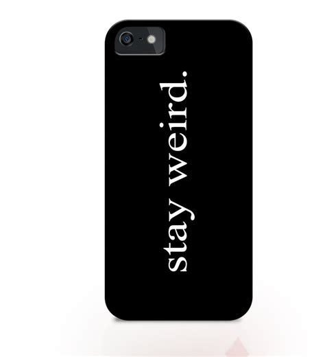 Weird Sofas Stay Weird Iphone Case Iphone Case Quotes