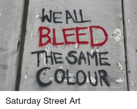 we all bleed the same color we all bleed the same colour saturday dank