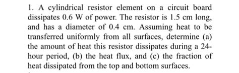 a resistor dissipates 2 0 w l a cylindrical resistor element on a circuit boa chegg