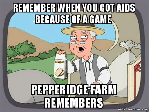 Pepperidge Farm Remembers Meme - remember when you got aids because of a game pepperidge
