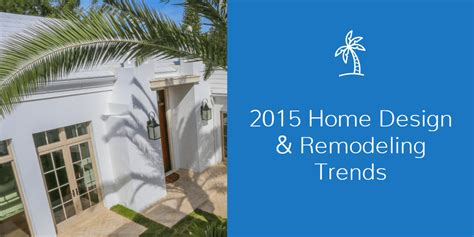 home design remodeling spring 2015 2015 home design and remodeling trends in sarasota fl
