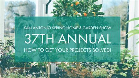 home and garden design show san jose 37th annual san antonio spring home garden show hill
