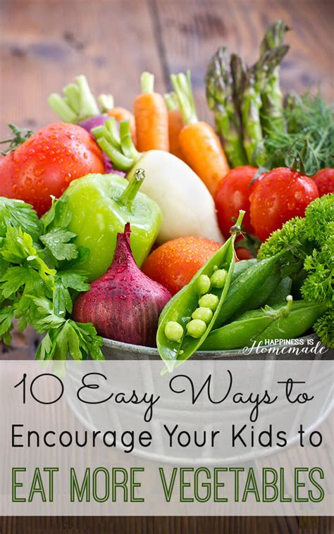 7 Ways To Eat More Fruits Veggies by 10 Easy Ways To Encourage Your To Eat More Vegetables