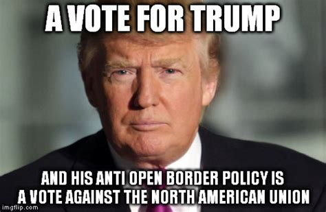 Union Memes - image tagged in north american union trump immigration