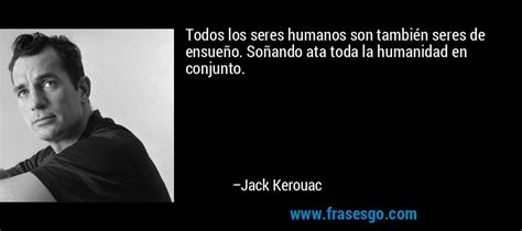 imagenes de jack kerouac todos los seres humanos son tambi 233 n seres de ensue 241 o