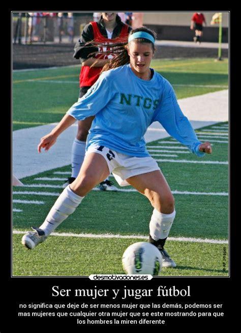imagenes de mujeres jugando futbol para facebook ser mujer y jugar f 250 tbol desmotivaciones