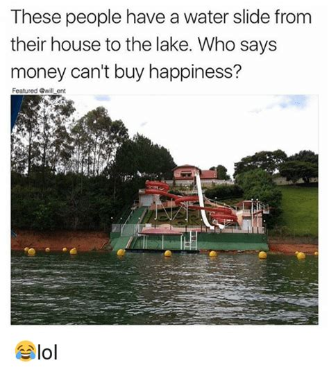 can someone buy me a house these people have a water slide from their house to the lake who says money can t buy