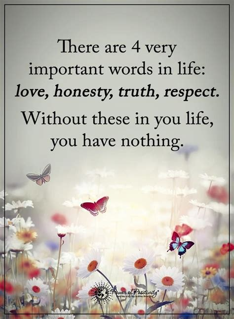 4 very important words in life love honesty truth respect without these in you life you have