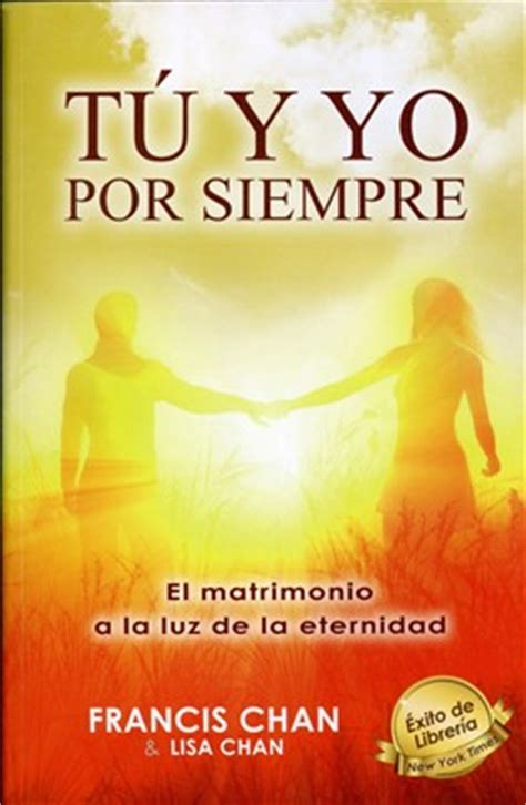 libro tu y yo t 250 y yo por siempre el matrimonio a la a luz de la eternidad 9789588867168 francis chan clc