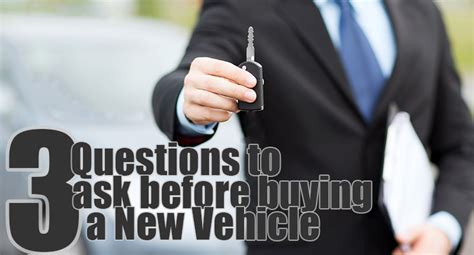 what questions should you ask when buying a house 3 questions you should ask yourself before buying a new vehicle