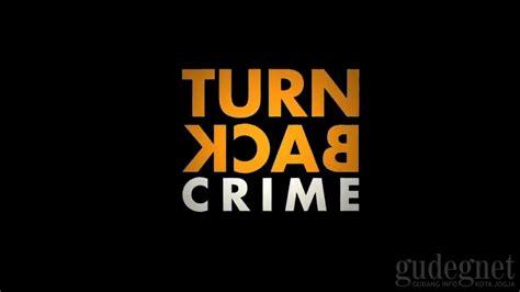 turn back crime 4 cr nah ini 4 fakta turn back crime yang belum diketahui