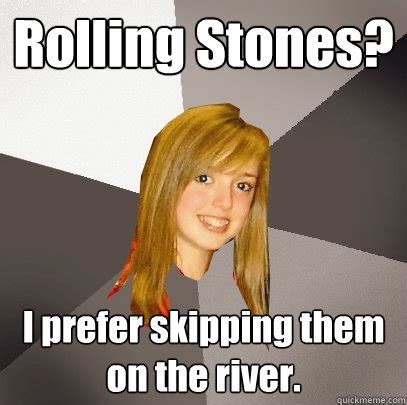 rolling stones i prefer skipping them on the river