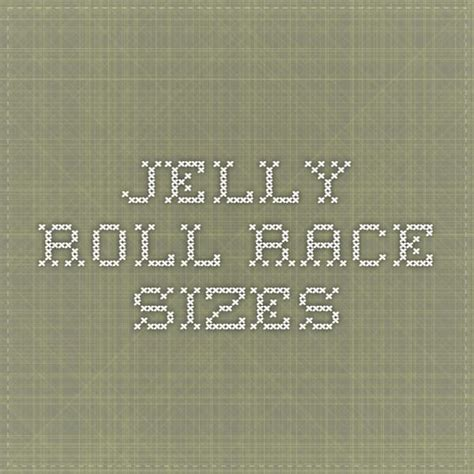 How Many Jelly Rolls To Make A Size Quilt by Jelly Roll Race Sizes Crafty Things Quilting