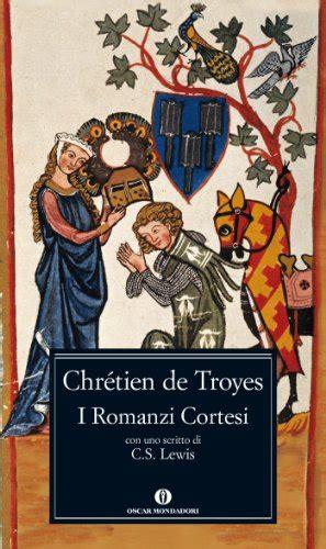 i romanzi della tavola rotonda storia di re 249 e dei suoi cavalieri oscar classici vol