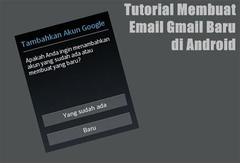 cara membuat gmail baru pada android cara mudah buat email gmail baru di android