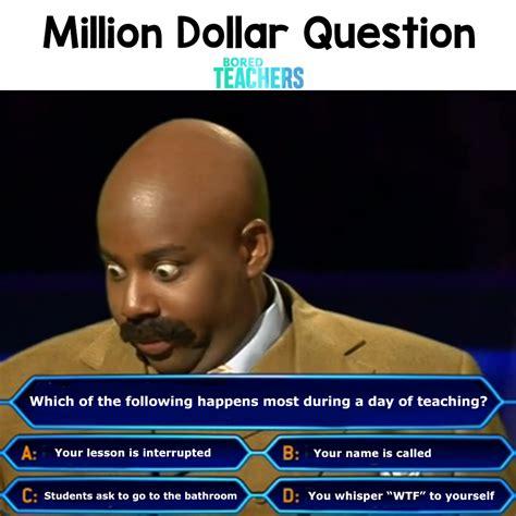 million dollar question  teachers bored teachers
