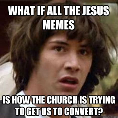 Juses Crust Meme - what if all the jesus memes is how the church is trying to