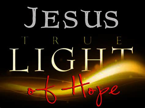 jesus true light of hope loving the word with the