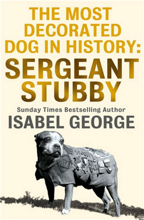 Sergeant Stubby Facts Book Details The Most Decorated In History Sergeant Stubby George Ebook