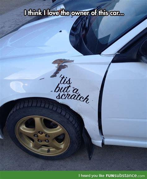 Car Tis tis but a scratch d funsubstance
