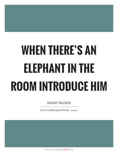 elephant in the room lyrics when there s an elephant in the room introduce him picture quotes