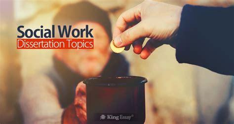 social work dissertation ideas social work dissertation topics research ideas