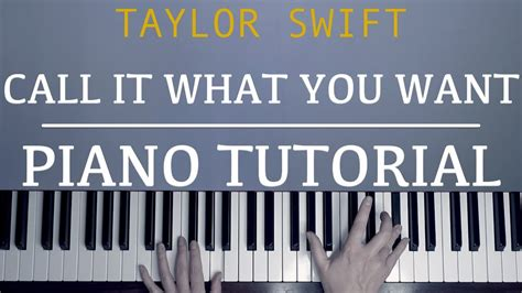taylor swift call it what you want piano chords taylor swift call it what you want piano tutorial with