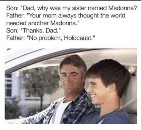 Son And Dad Meme - son dad why was my sister named madonna father your mom