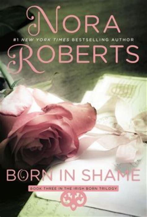 nora born in trilogy born in born in born in shame born in shame born in trilogy series 3 by nora