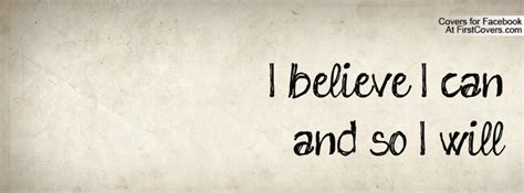 I Believe I Can i believe i can quotes quotesgram