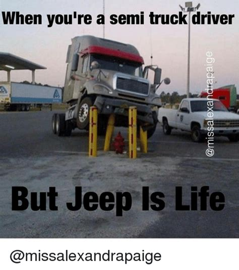 jeep douchebag meme when you re a semi truck driver cd but jeep is