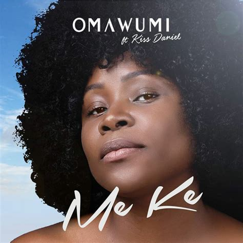 song of the week no do by kiss daniel connect nigeria song of the week quot me ke quot by omawumi ft kiss daniel