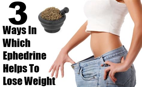 3 ways in which ephedrine helps to lose weight find home