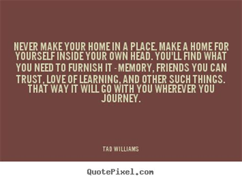 make your home tad williams picture quotes never make your home in a
