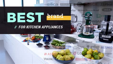 what is the best brand of kitchen appliances best brand for kitchen appliances and you appliances