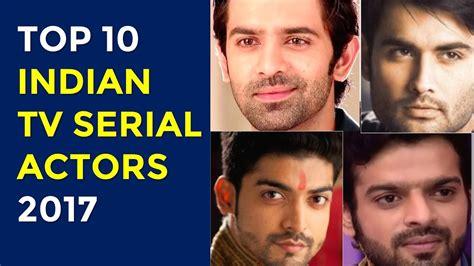 Top 7 Actors On Tv by Top 10 Indian Tv Serial Actors 2017 Serials