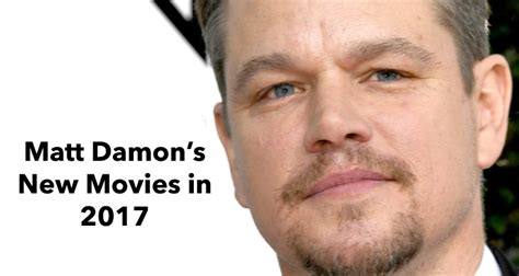 film terbaru matt damon 2017 matt damon new movies 2017 fans in for a triple treat